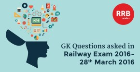 GK Questions asked in Railway 2016 Exam – 28th March 2016 (Third Slot)