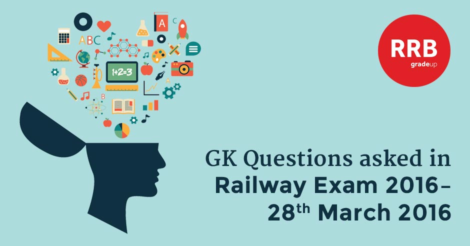 GK Questions asked in Railway 2016 Exam – 28th March 2016 (Second Slot)