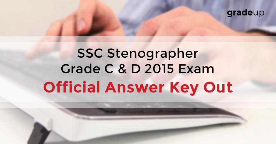 SSC Stenographer Grade 'C' & 'D' Exam 2015 Official Answer Key Out-Check Here